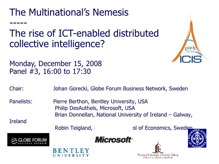The Multinational's Nemesis -----  The rise of ICT-enabled distributed collective intelligence? Monday, December 15, 2008 ...