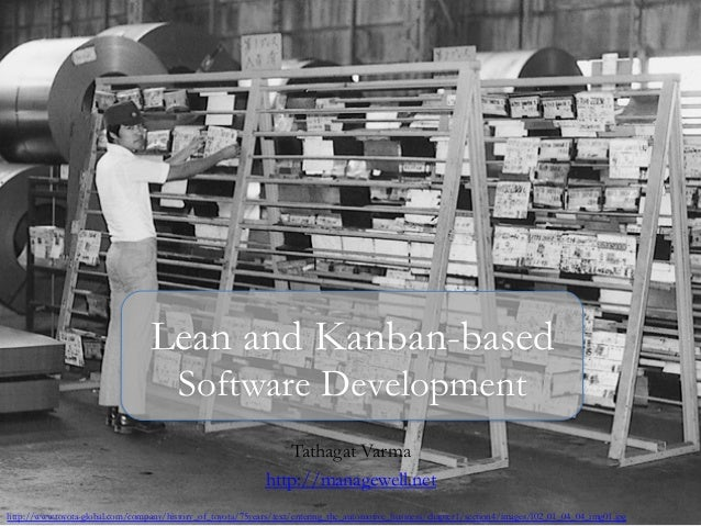 Tathagat Varma http://managewell.net Lean and Kanban-based Software Development http://www.toyota-global.com/company/histo...