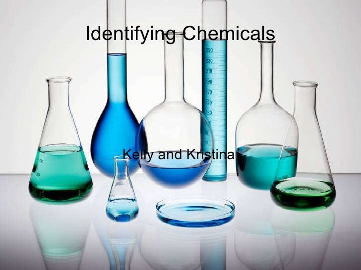 Identifying Chemicals Kelly and Kristina