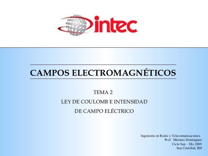 CAMPOS ELECTROMAGN ÉTICOS TEMA 2  LEY DE COULOMB E INTENSIDAD DE CAMPO EL ÉCTRICO Ingeniería en Redes y Telecomunicaciones...