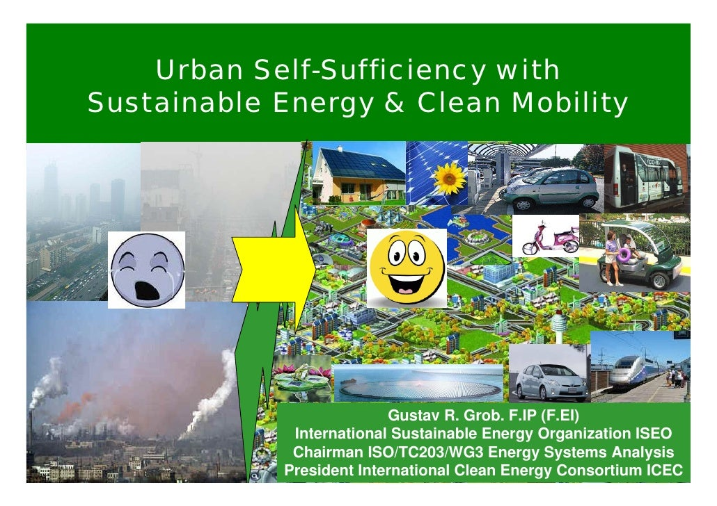 Urban Self-Sufficiency with Sustainable Energy & Clean Mobility                               Gustav R. Grob. F.IP (F.EI) ...