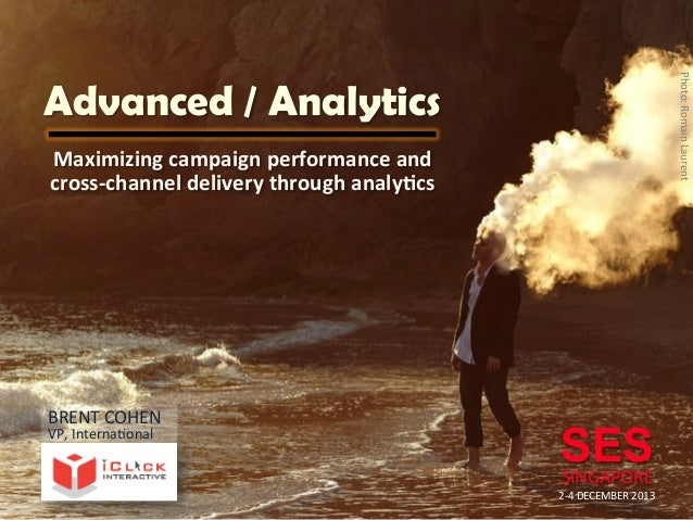 Photo:  Romain  Laurent    Advanced / Analytics Maximizing  campaign  performance  and   cross-‐channel  ...