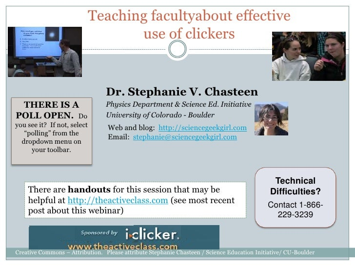 Teaching facultyabout effective use of clickers<br />Dr. Stephanie V. Chasteen <br />Physics Department & Science Ed. Init...