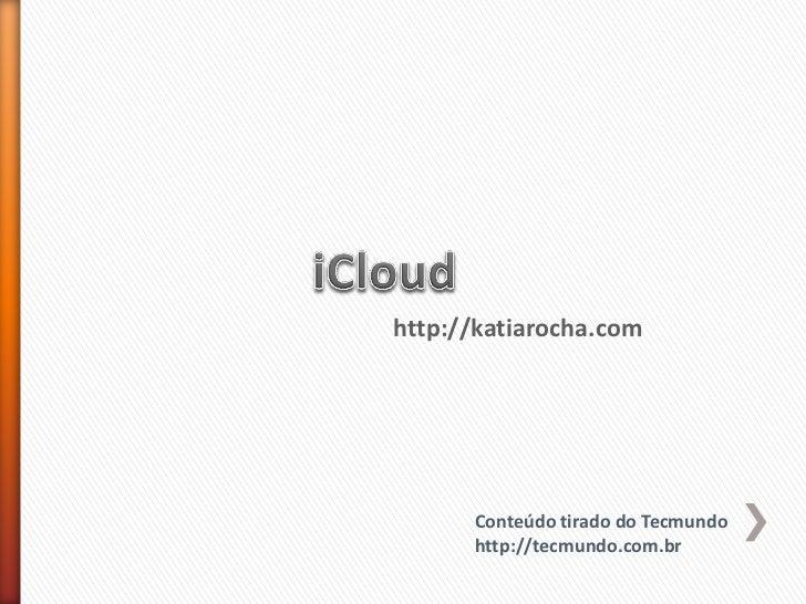 http://katiarocha.com      Conteúdo tirado do Tecmundo      http://tecmundo.com.br