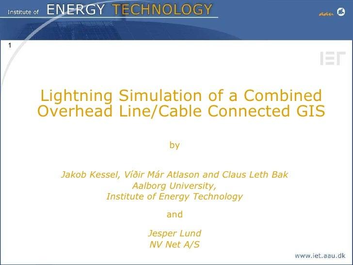 <ul><li>Lightning Simulation of a Combined Overhead Line/Cable Connected GIS </li></ul><ul><li>by </li></ul><ul><li>Jakob ...