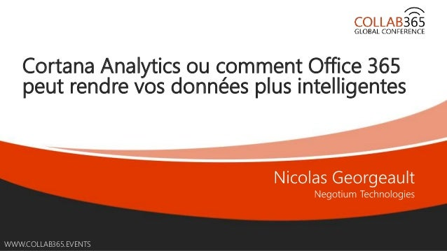 Online Conference June 17th and 18th 2015 WWW.COLLAB365.EVENTS Cortana Analytics ou comment Office 365 peut rendre vos don...