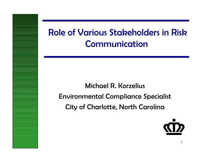 Role of Various Stakeholders in Risk          Communication               Michael R. Korzelius   Environmental Compliance ...