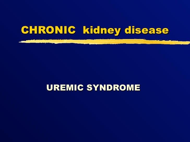 CHRONIC kidney disease   UREMIC SYNDROME