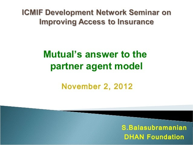 Mutual's answer to the partner agent model   November 2, 2012                S.Balasubramanian                 DHAN Founda...