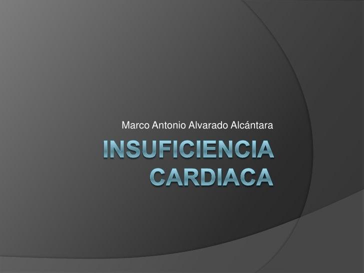 Insuficiencia Cardiaca<br />Marco Antonio Alvarado Alcántara<br />