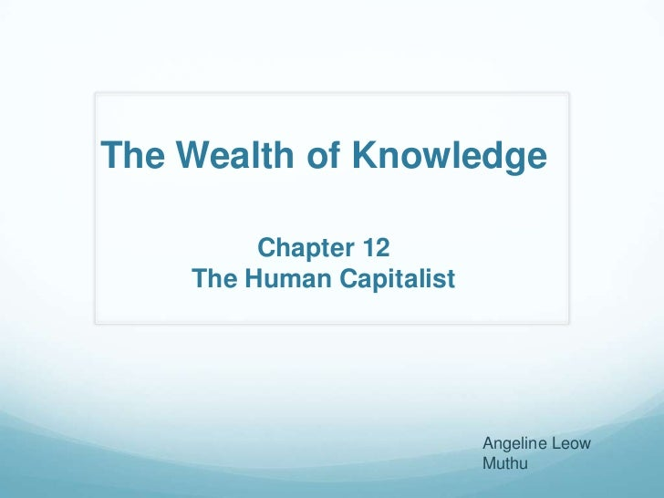 The Wealth of Knowledge         Chapter 12    The Human Capitalist                           Angeline Leow                ...