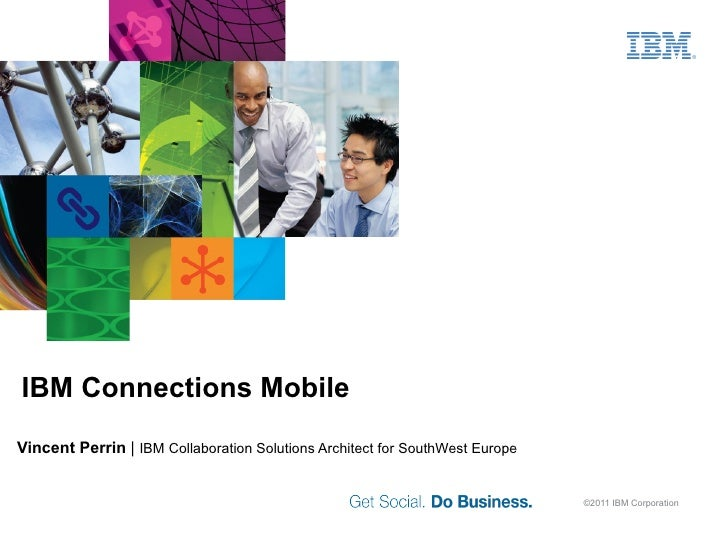 IBM Connections Mobile Vincent Perrin     IBM Collaboration Solutions Architect for SouthWest Europe