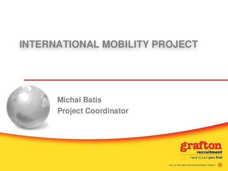 INTERNATIONAL MOBILITY PROJECT<br />Michal Batis<br />Project Coordinator<br />