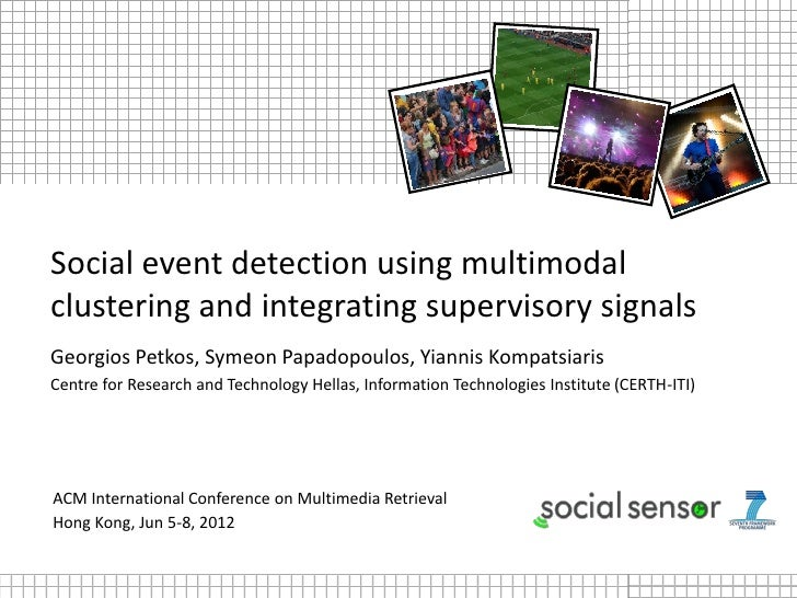 Social event detection using multimodalclustering and integrating supervisory signalsGeorgios Petkos, Symeon Papadopoulos,...