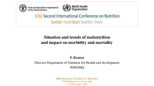 Situation and trends of malnutrition  and impact on morbidity and mortality  F. Branca  Director Department of Nutrition f...