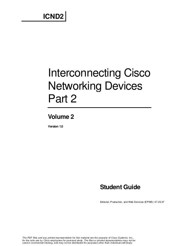 ICND2  Interconnecting Cisco Networking Devices Part 2 Volume 2 Version 1.0  Student Guide Editorial, Production, and Web ...