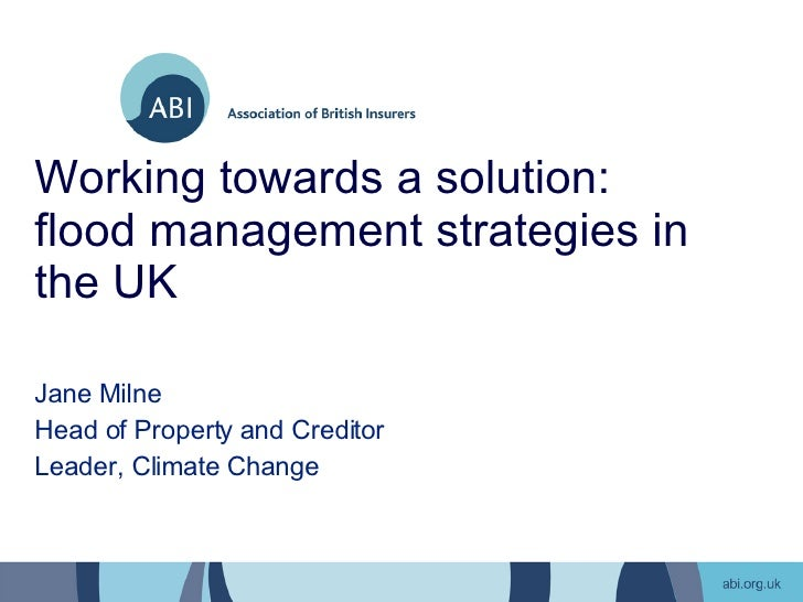 Working towards a solution:  flood management strategies in the UK Jane Milne Head of Property and Creditor Leader, Climat...