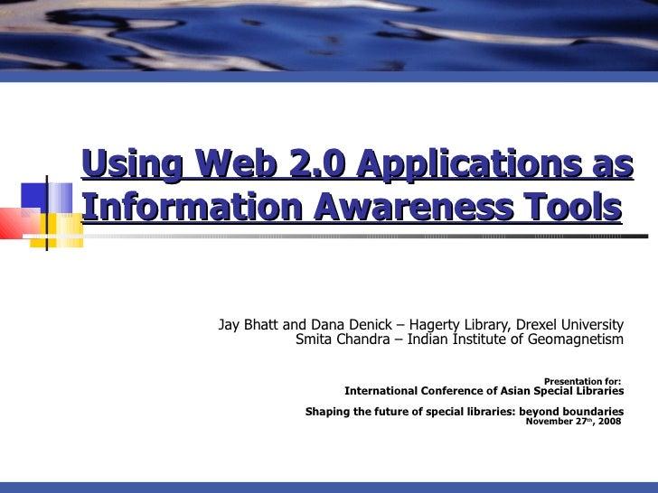 Using Web 2.0 Applications as Information Awareness Tools   Jay Bhatt and Dana Denick – Hagerty Library, Drexel University...