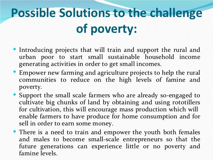 poverty solutions essay Free poverty papers, essays, and research papers better essays: solutions to poverty and hunger - why are so many people begging for money, sitting on.
