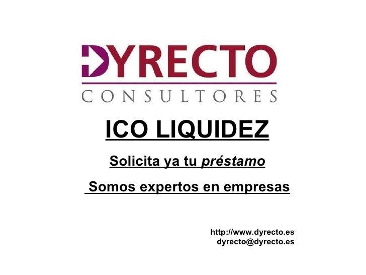 ICO LIQUIDEZ    Solicita ya tu préstamoSomos expertos en empresas                   http://www.dyrecto.es                 ...