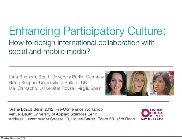 Enhancing Participatory Culture:      How to design international collaboration with      social and mobile media?      Il...