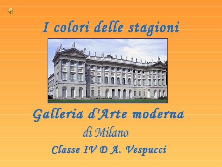 I colori delle stagioni Galleria d'Arte moderna di Milano Classe IV D A. Vespucci
