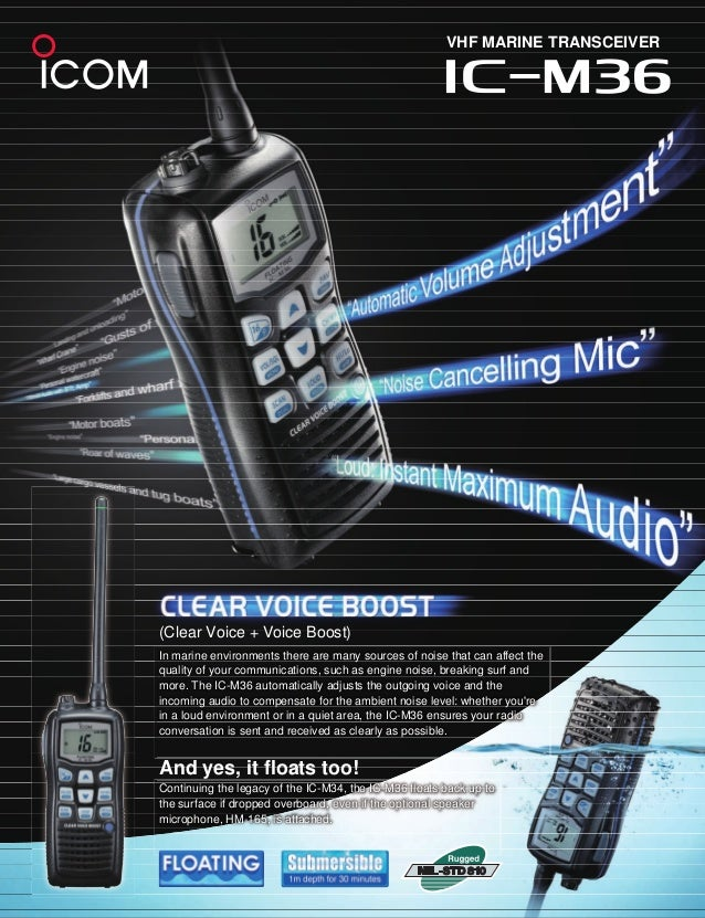 VHF MARINE TRANSCEIVER In marine environments there are many sources of noise that can affect the quality of your communic...