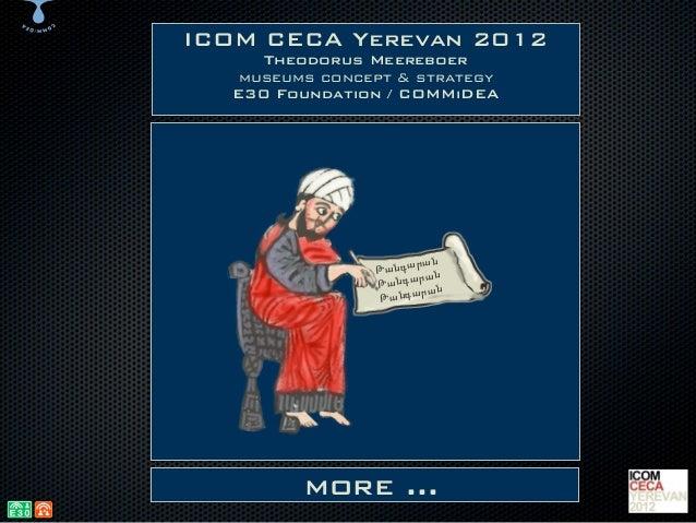 ICOM CECA Yerevan 2012     Theodorus Meereboer  museums concept & strategy  E30 Foundation / COMMiDEA                     ...