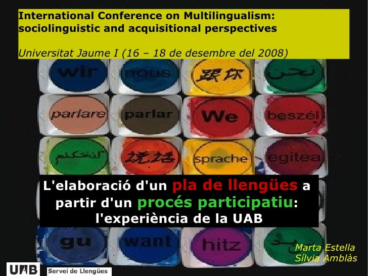 International Conference on Multilingualism: sociolinguistic and acquisitional perspectives Universitat Jaume I (16 – 18 d...