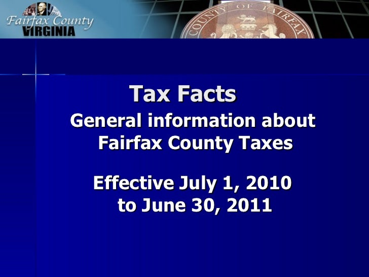 Tax Facts  General information about  Fairfax County Taxes   Effective July 1, 2010  to June 30, 2011