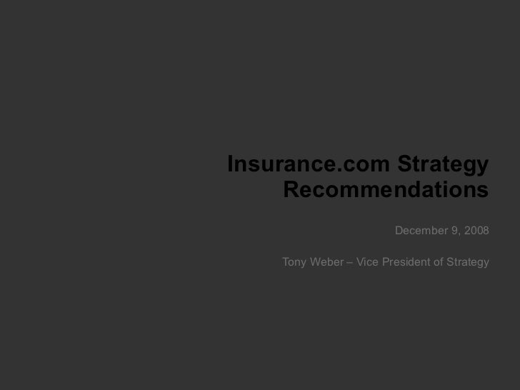 Insurance.com Strategy Recommendations December 9, 2008 Tony Weber – Vice President of Strategy
