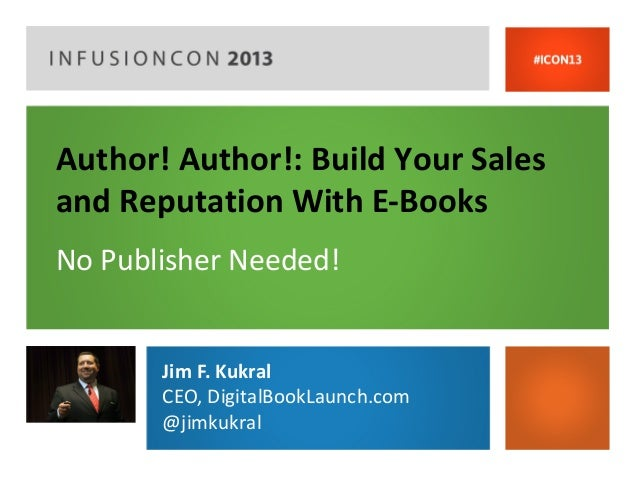 Author! Author!: Build Your Salesand Reputation With E-BooksNo Publisher Needed!       Jim F. Kukral       CEO, DigitalBoo...