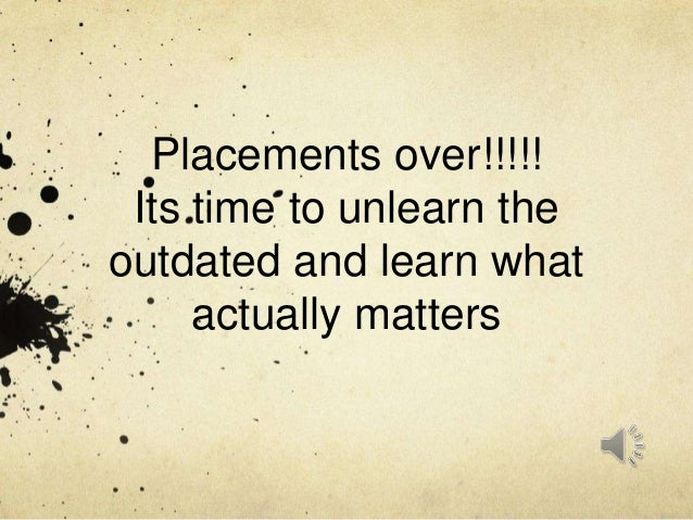 Placements over!!!!! Its time to unlearn the outdated and learn what actually matters