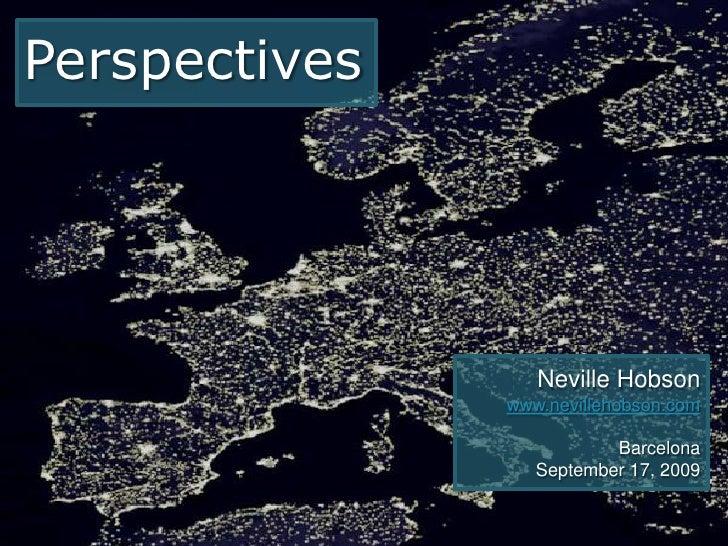 Perspectives                       Neville Hobson                www.nevillehobson.com                            Barcelon...