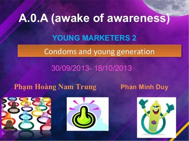 A.0.A (awake of awareness) YOUNG MARKETERS 2  Condoms and young generation Condoms and young generation 30/09/2013- 18/10/...