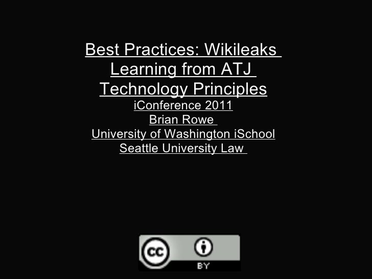 Best Practices: Wikileaks  Learning from ATJ  Technology Principles iConference 2011 Brian Rowe  University of Washington ...