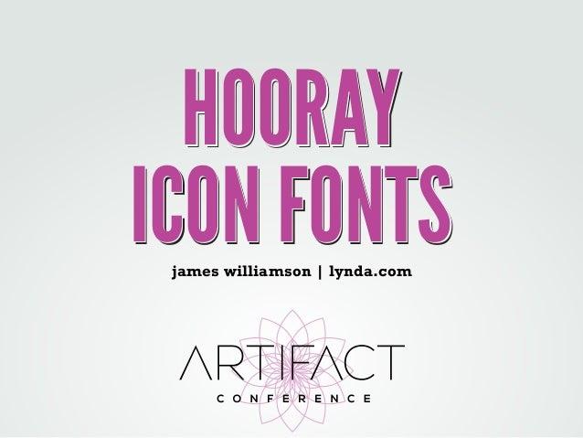 ICON FONTSICON FONTSICON FONTS HOORAYHOORAYHOORAY james williamson | lynda.com