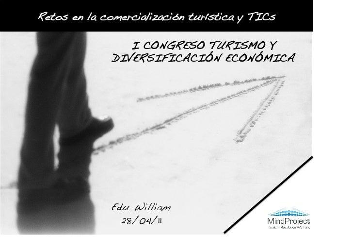Retos en la comercialización turística y TICs                  I CONGRESO TURISMO Y               DIVERSIFICACIÓN ECONÓMIC...