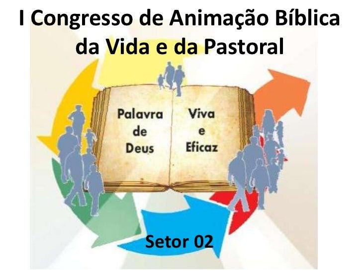 I Congresso de animação bíblica da vida e da pastoral   setor 2  - segundo dia