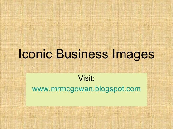Iconic Business Images Visit: www.mrmcgowan.blogspot.com