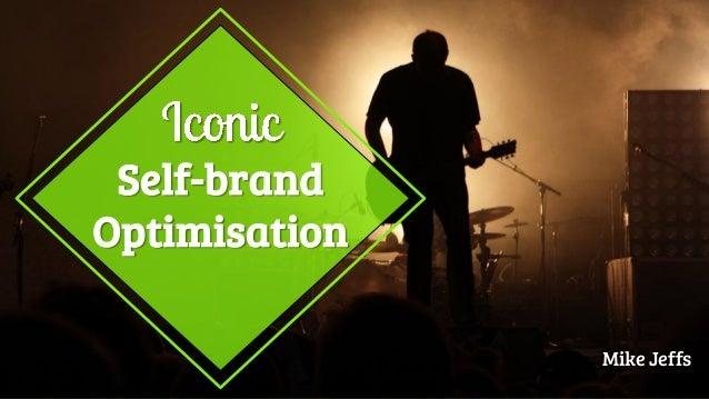 Iconic self brand optimisation