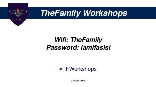 TheFamily Workshops Wifi: TheFamily Password: lamifasisi #TFWorkshops — October, 2015 —