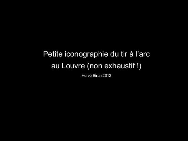 Petite iconographie du tir à l'arc  au Louvre (non exhaustif !)            Hervé Biran 2012