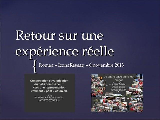 Retour sur une expérience réelle  {  Romeo – IconoRéseau – 6 novembre 2013