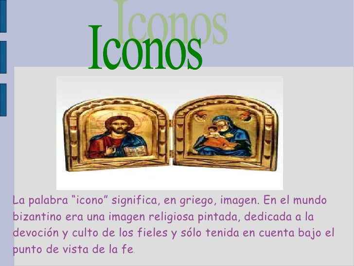 """Iconos  La palabra """"icono"""" significa, en griego, imagen. En el mundo bizantino era una imagen religiosa pintada, dedicada ..."""
