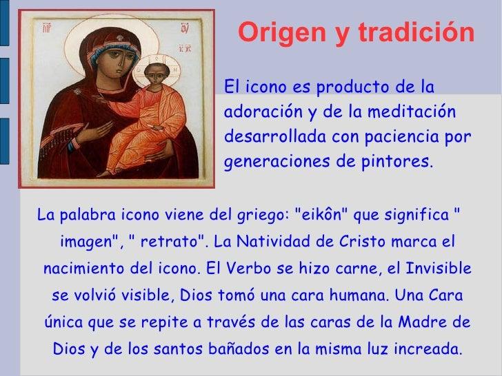 """Origen y tradición La palabra icono viene del griego: """"eikôn"""" que significa """" imagen"""", """" retrato&..."""