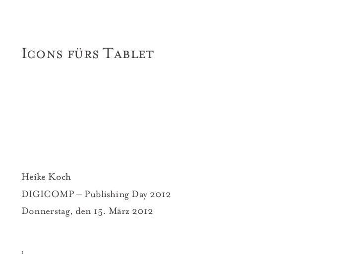 Icons fürs TabletHeike KochDIGICOMP – Publishing Day 2012Donnerstag, den 15. März 20121