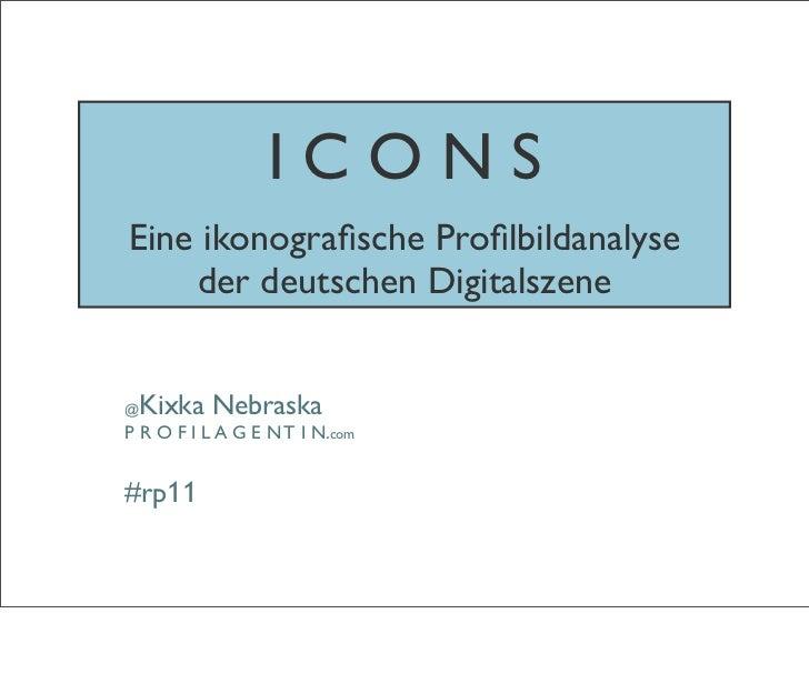 ICONSEine ikonografische Profilbildanalyse    der deutschen Digitalszene@Kixka NebraskaP R O F I L A G E N T I N.com#rp11