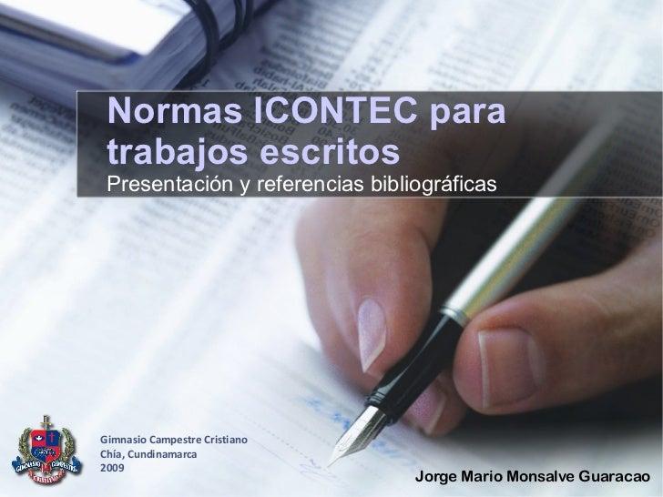 Normas ICONTEC para  trabajos escritos  Presentación y referencias bibliográficas     Gimnasio Campestre Cristiano Chía, C...