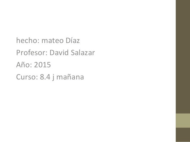 hecho: mateo Díaz Profesor: David Salazar Año: 2015 Curso: 8.4 j mañana